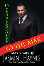 Desperate to the Max -- Jasmine Haynes